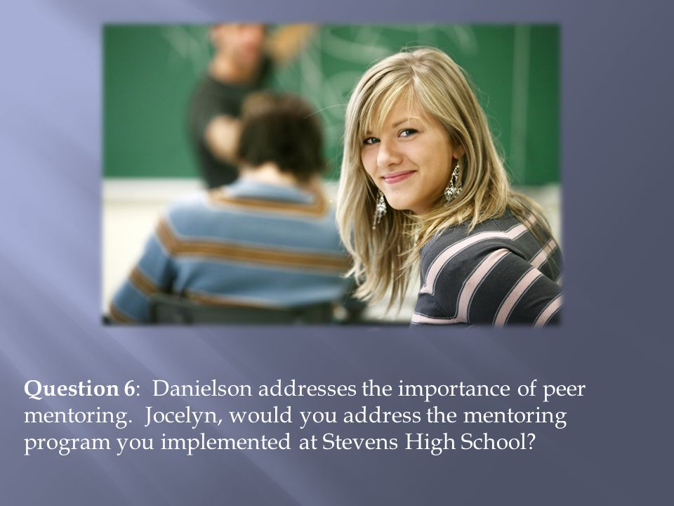 Question 6 : Danielson addresses the importance of peer mentoring.