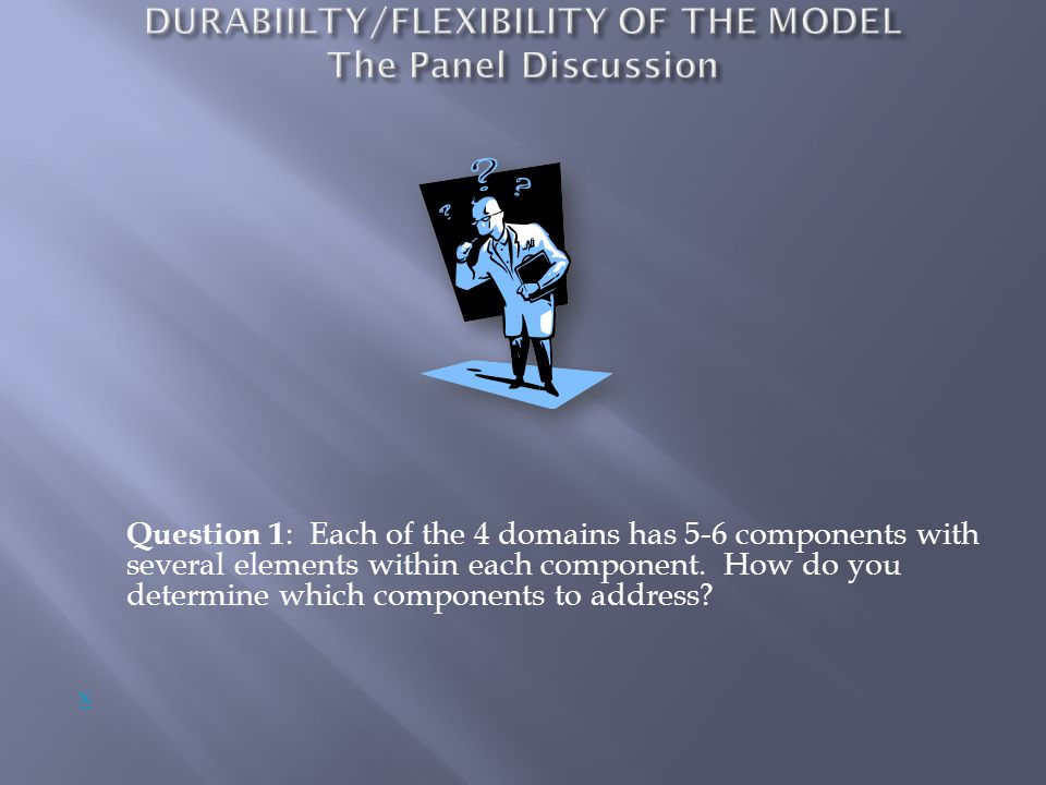 Question 1 : Each of the 4 domains has 5-6 components with several elements within each component.