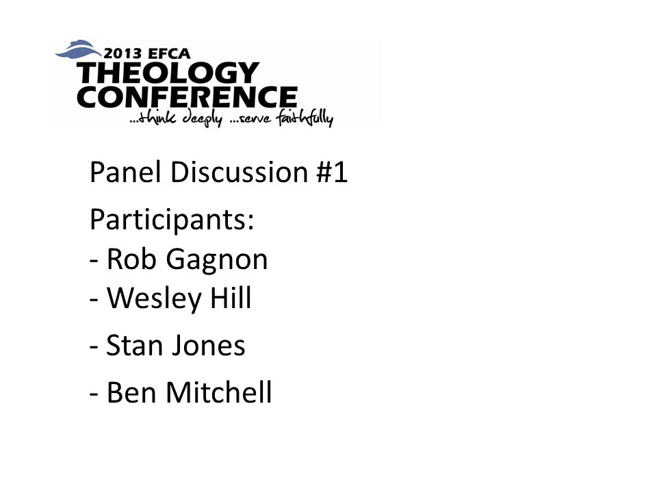 Panel Discussion #1 Participants: - Rob Gagnon - Wesley Hill - Stan Jones - Ben Mitchell