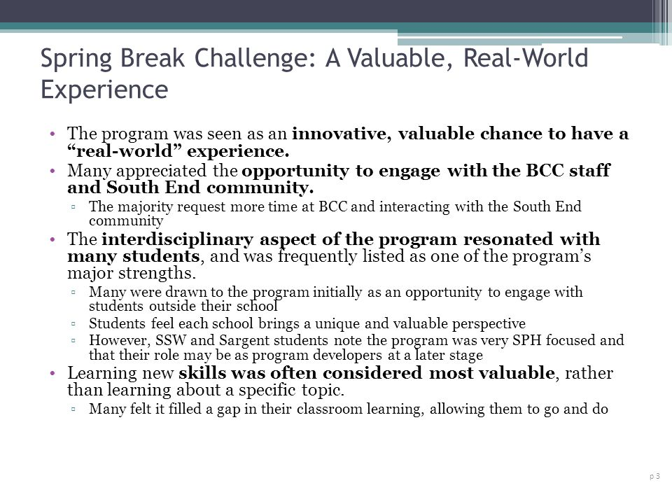 Spring Break Challenge: A Valuable, Real-World Experience The program was seen as an innovative, valuable chance to have a real-world experience. Many