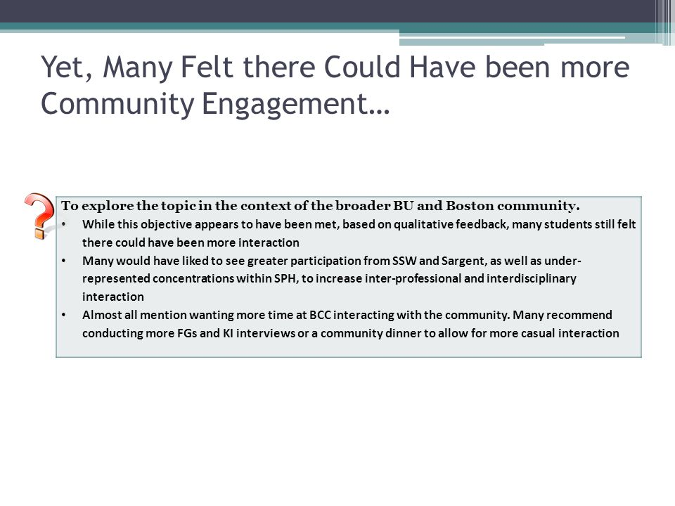 To explore the topic in the context of the broader BU and Boston community. While this objective appears to have been met, based on qualitative feedba