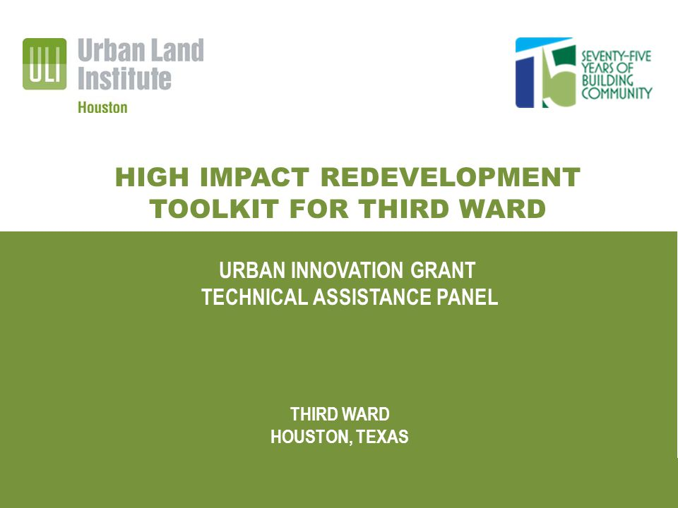 HIGH IMPACT REDEVELOPMENT TOOLKIT FOR THIRD WARD URBAN INNOVATION GRANT | TECHNICAL ASSISTANCE PANEL HIGH IMPACT REDEVELOPMENT TOOLKIT FOR THIRD WARD