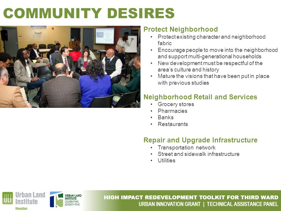 HIGH IMPACT REDEVELOPMENT TOOLKIT FOR THIRD WARD URBAN INNOVATION GRANT | TECHNICAL ASSISTANCE PANEL COMMUNITY DESIRES Protect Neighborhood Protect ex