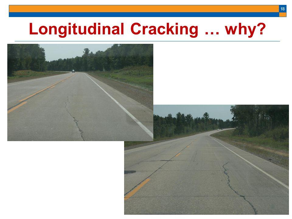 18 Longitudinal Cracking … why?