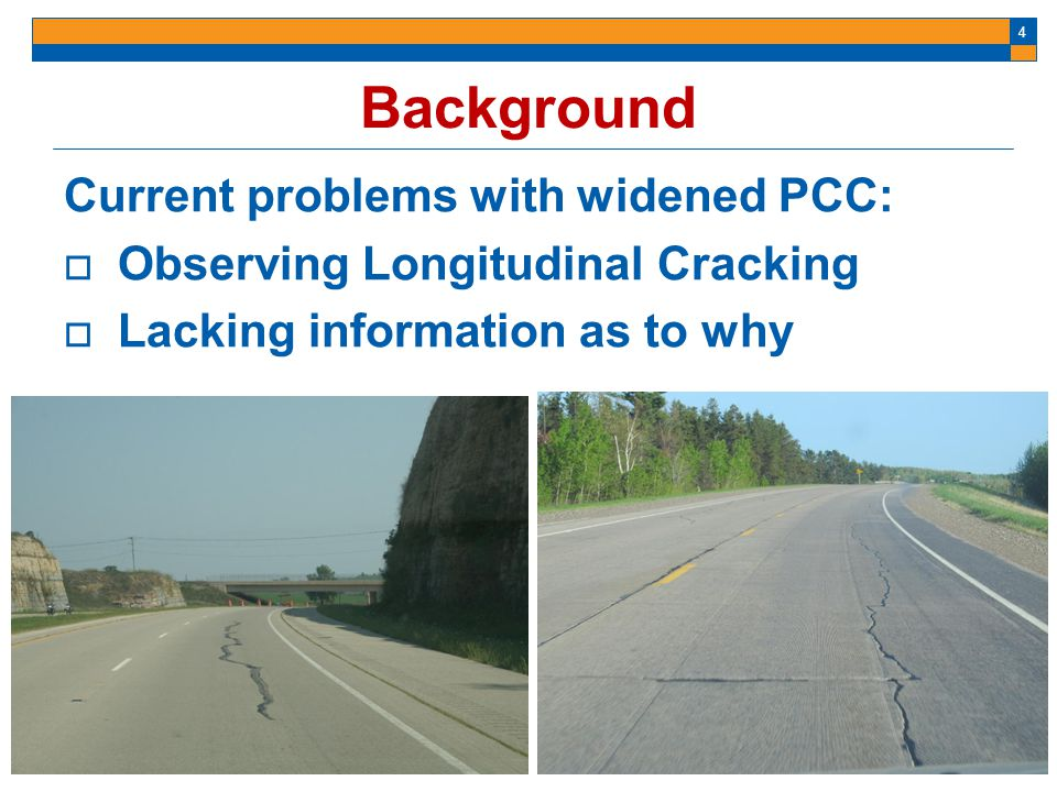 4 Background Current problems with widened PCC: Observing Longitudinal Cracking Lacking information as to why
