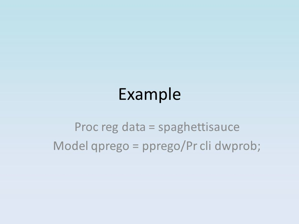Example Proc reg data = spaghettisauce Model qprego = pprego/Pr cli dwprob;