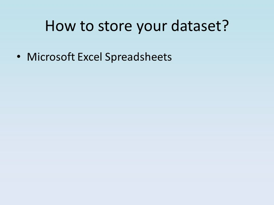 How to store your dataset? Microsoft Excel Spreadsheets