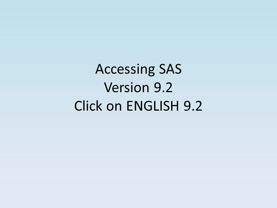 Accessing SAS Version 9.2 Click on ENGLISH 9.2