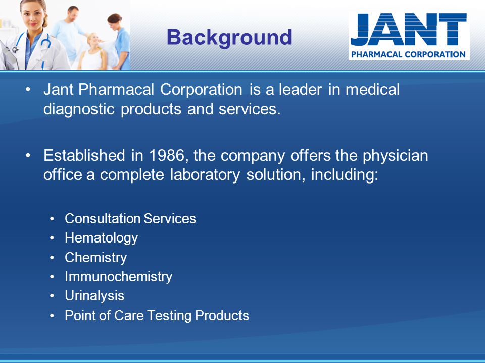 Background Jant Pharmacal Corporation is a leader in medical diagnostic products and services. Established in 1986, the company offers the physician o