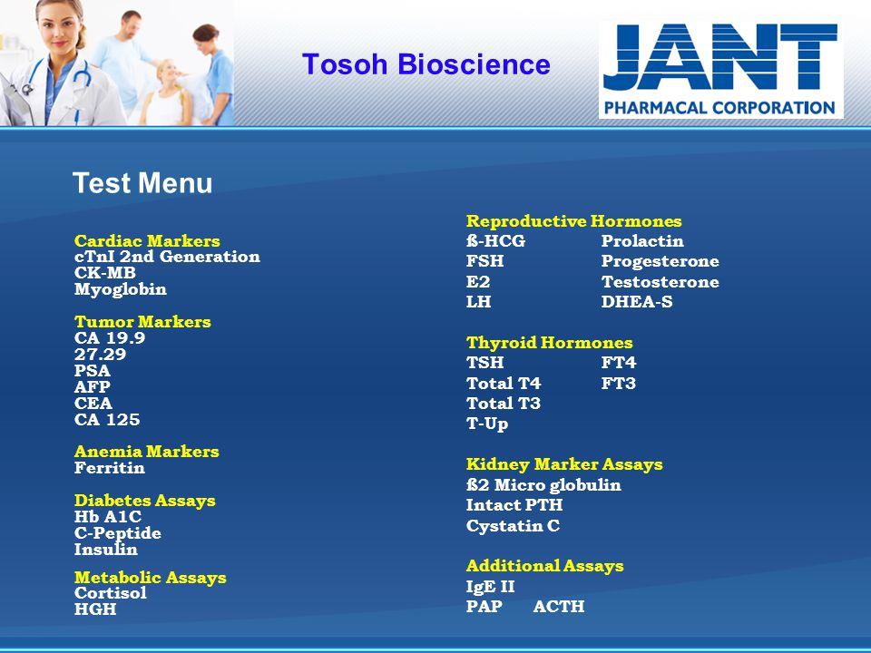 Tosoh Bioscience Cardiac Markers cTnI 2nd Generation CK-MB Myoglobin Tumor Markers CA 19.9 27.29 PSA AFP CEA CA 125 Anemia Markers Ferritin Diabetes A