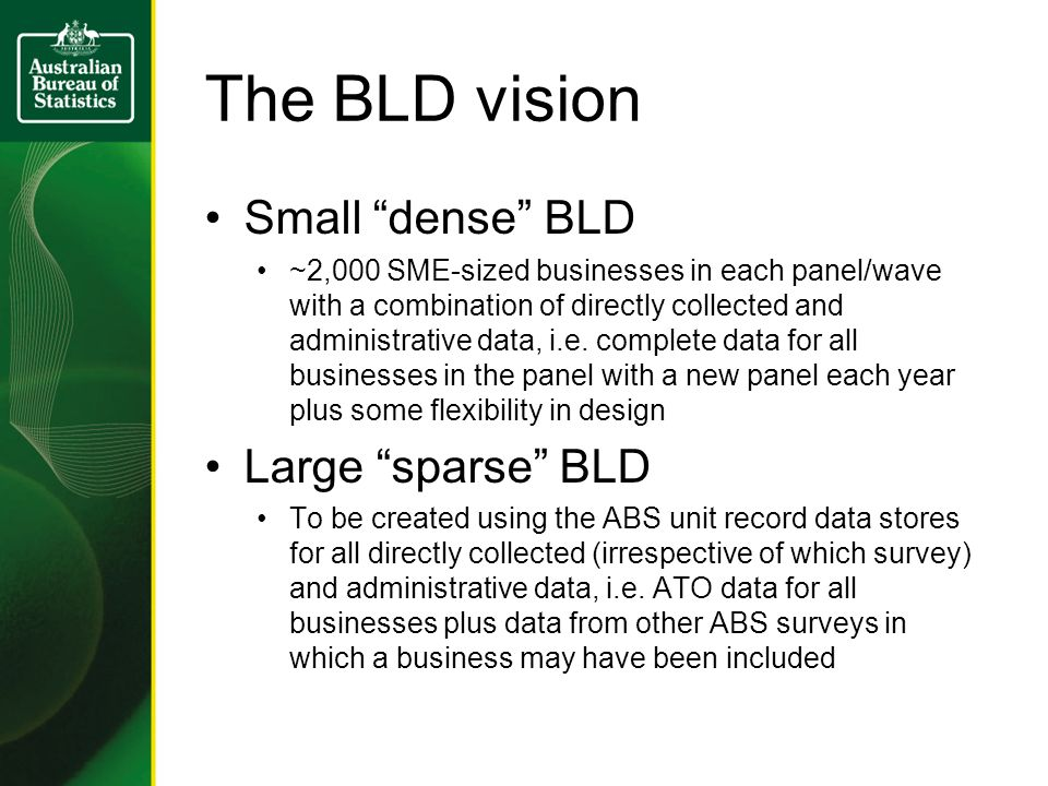 The BLD vision Small dense BLD ~2,000 SME-sized businesses in each panel/wave with a combination of directly collected and administrative data, i.e.