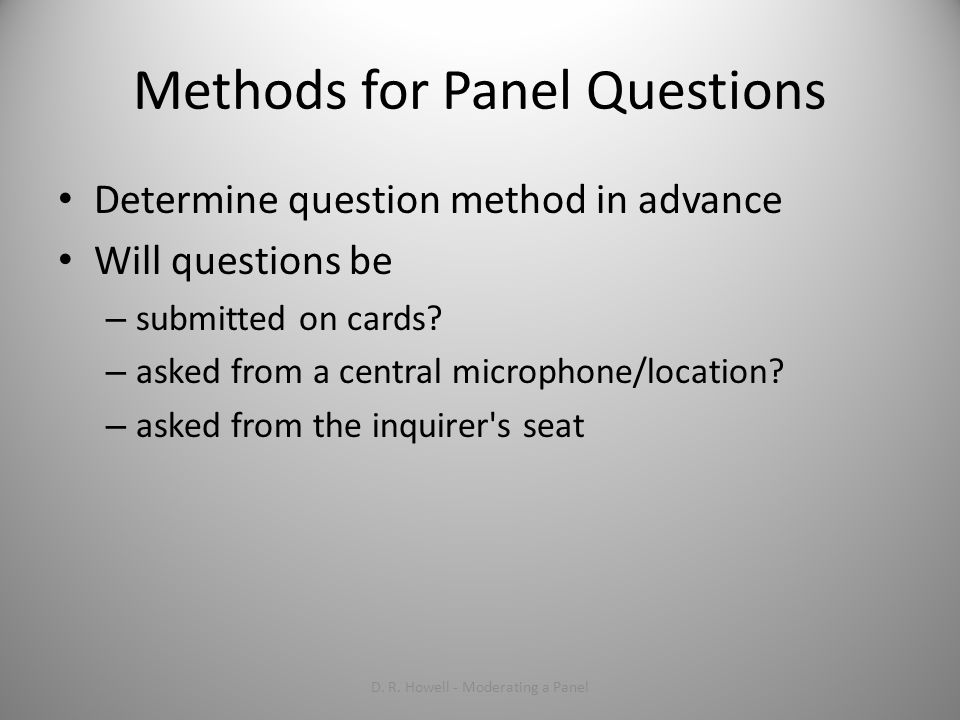 Methods for Panel Questions Determine question method in advance Will questions be – submitted on cards.