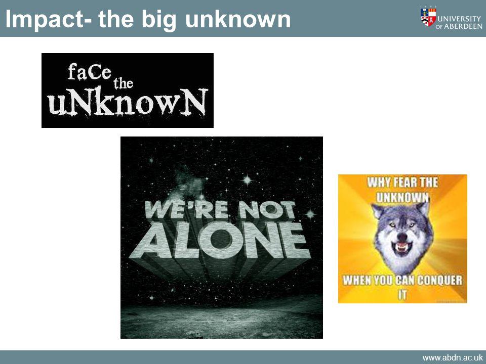 www.abdn.ac.uk Impact- the big unknown