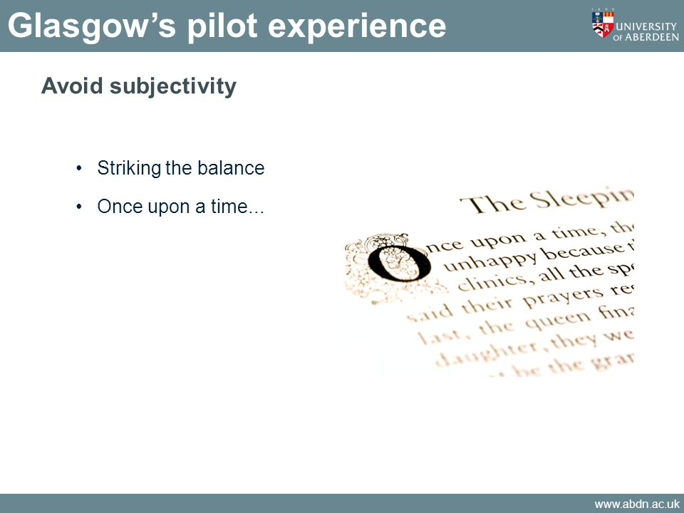 www.abdn.ac.uk Glasgows pilot experience Avoid subjectivity Striking the balance Once upon a time...