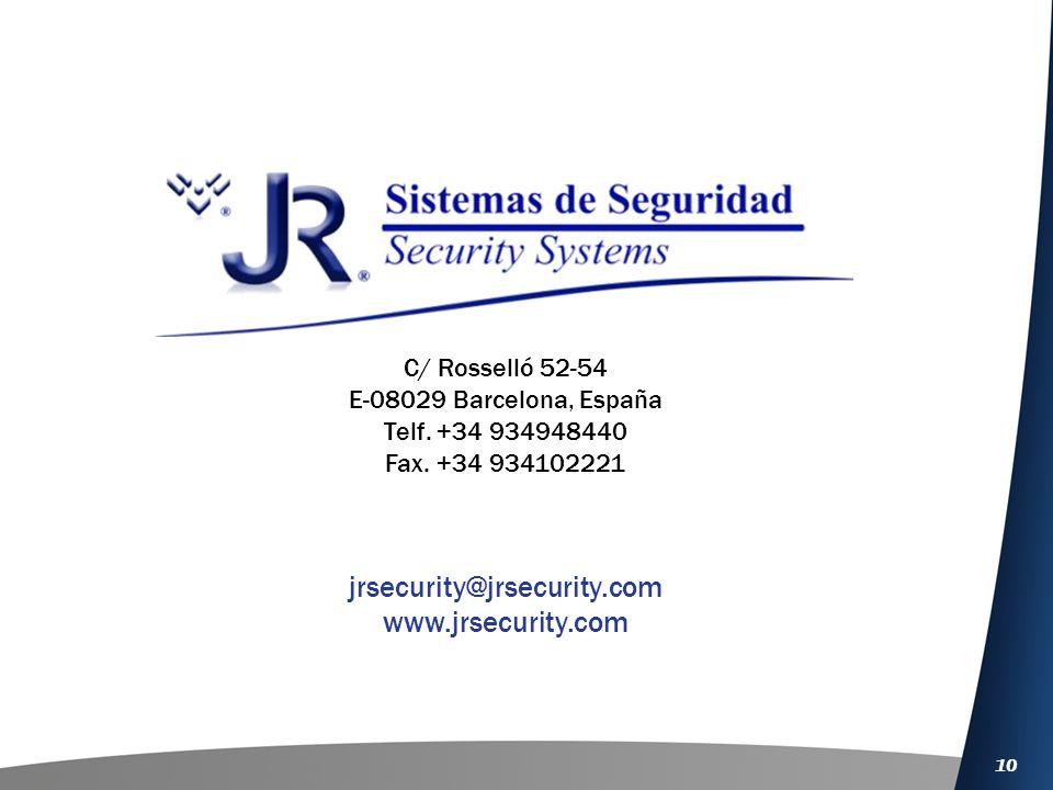 10 C/ Rosselló 52-54 E-08029 Barcelona, España Telf. +34 934948440 Fax. +34 934102221 jrsecurity@jrsecurity.com www.jrsecurity.com