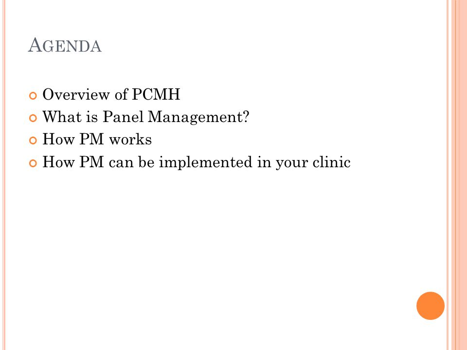 A GENDA Overview of PCMH What is Panel Management? How PM works How PM can be implemented in your clinic