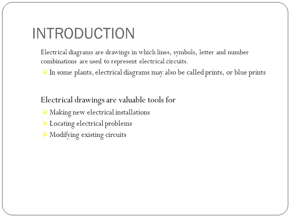 INTRODUCTION Electrical diagrams are drawings in which lines, symbols, letter and number combinations are used to represent electrical circuits. In so