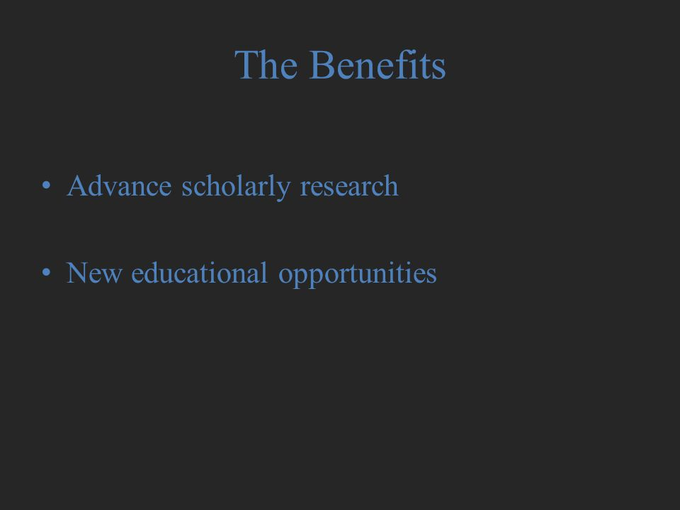 The Benefits Advance scholarly research New educational opportunities