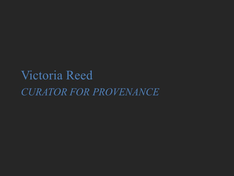 CURATOR FOR PROVENANCE Victoria Reed