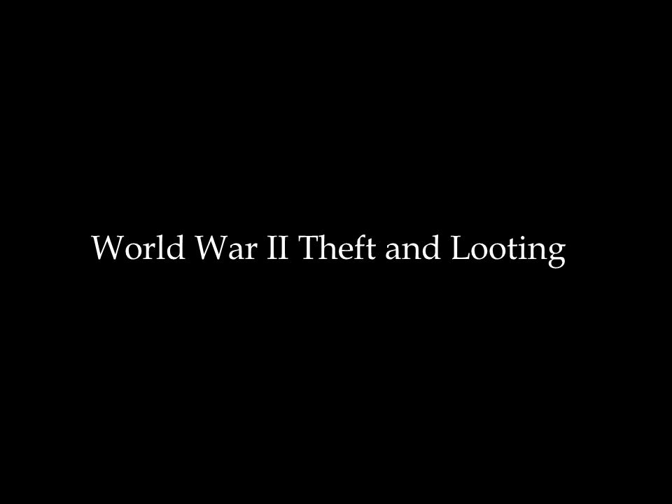 World War II Theft and Looting