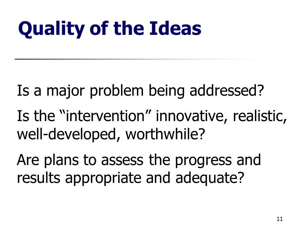 11 Quality of the Ideas Is a major problem being addressed.