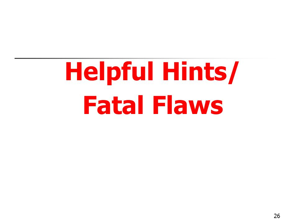 26 Helpful Hints/ Fatal Flaws