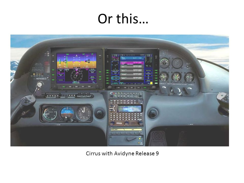 Or this… Cirrus with Avidyne Release 9