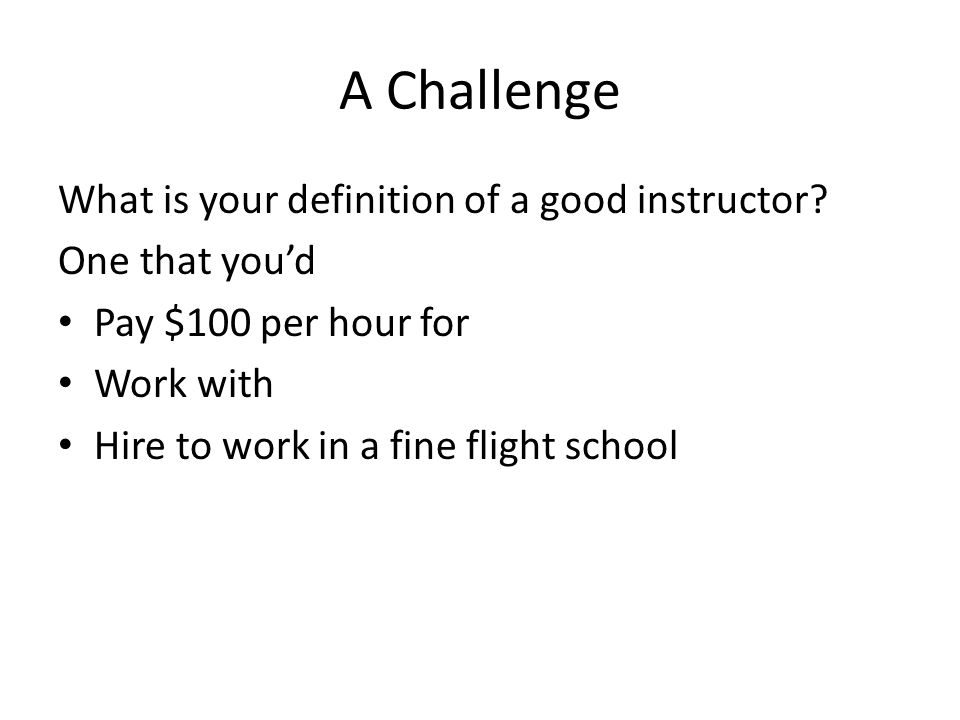 A Challenge What is your definition of a good instructor.