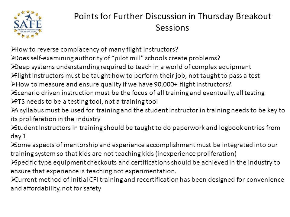 Points for Further Discussion in Thursday Breakout Sessions How to reverse complacency of many flight Instructors.