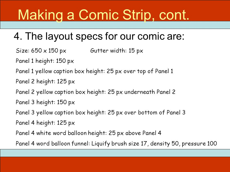 4. The layout specs for our comic are: ITEC 715 Making a Comic Strip, cont.