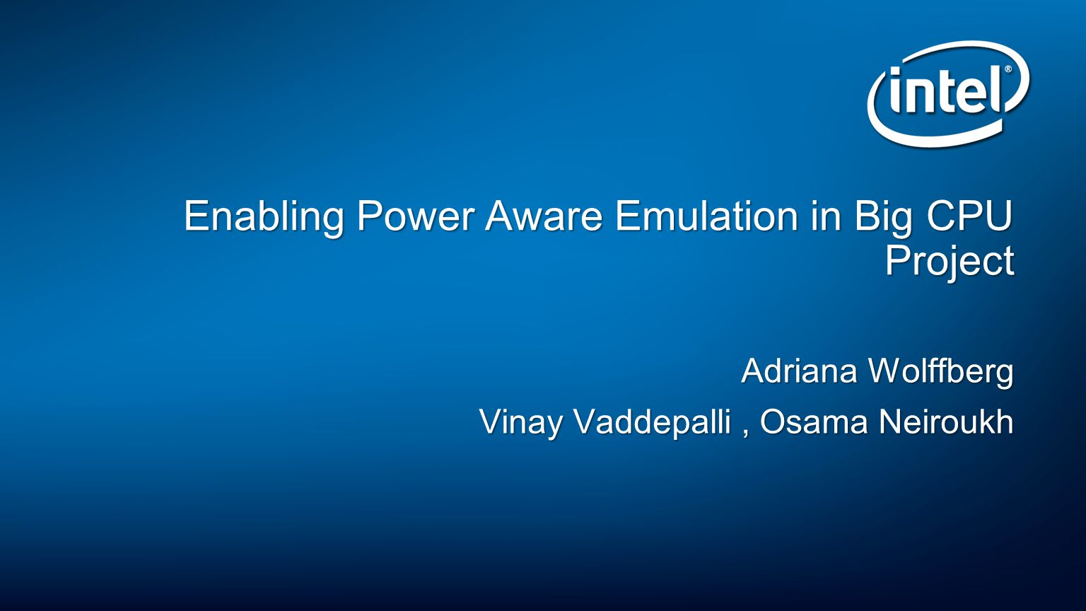 Enabling Power Aware Emulation in Big CPU Project Adriana Wolffberg Vinay Vaddepalli, Osama Neiroukh