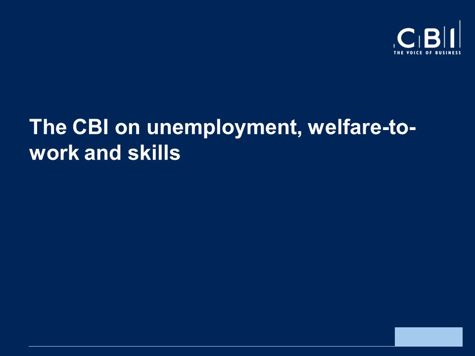 The CBI on unemployment, welfare-to- work and skills