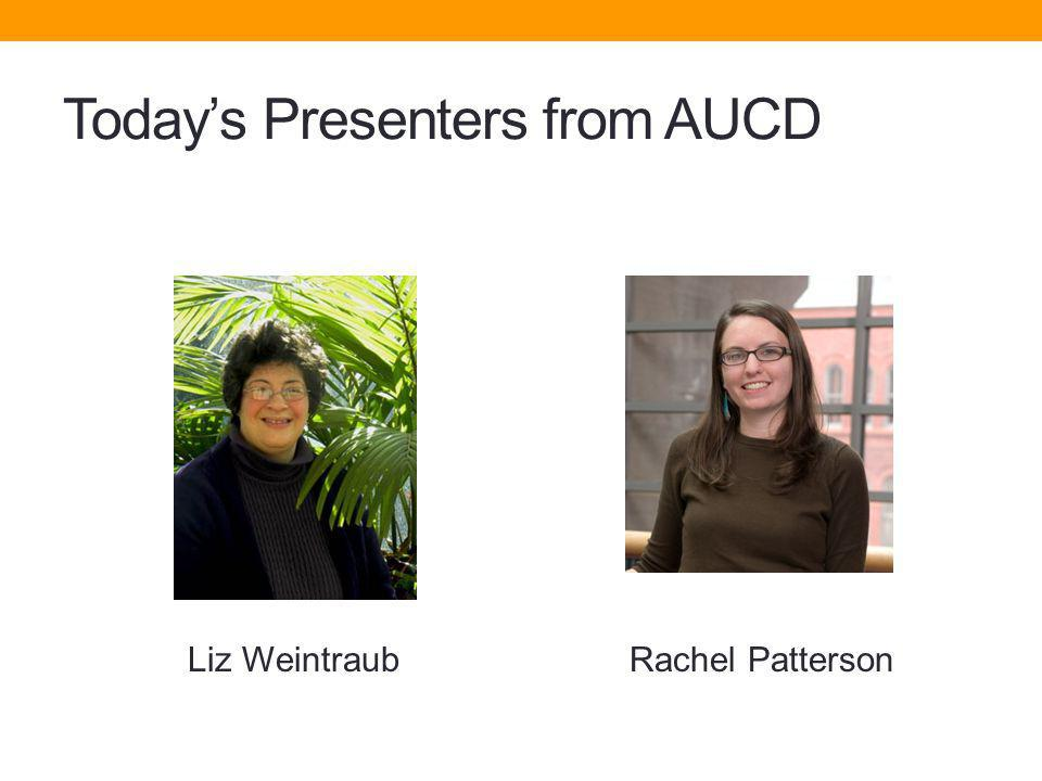 Todays Presenters from AUCD Liz Weintraub Rachel Patterson
