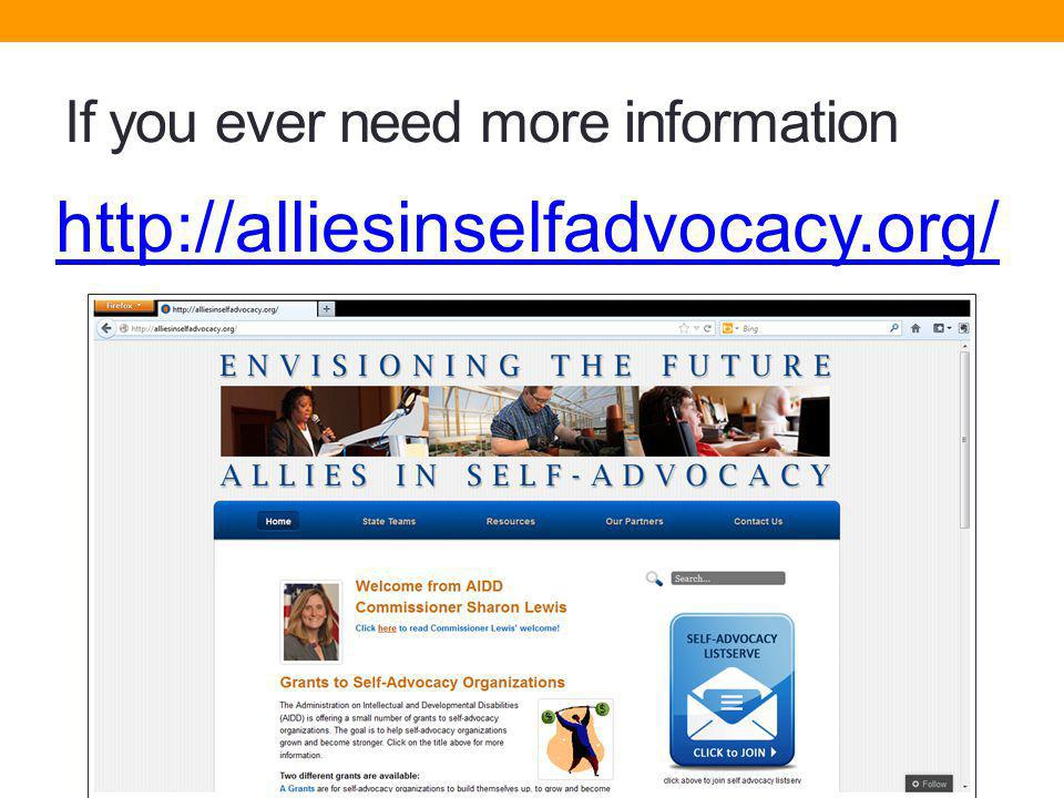 If you ever need more information http://alliesinselfadvocacy.org/