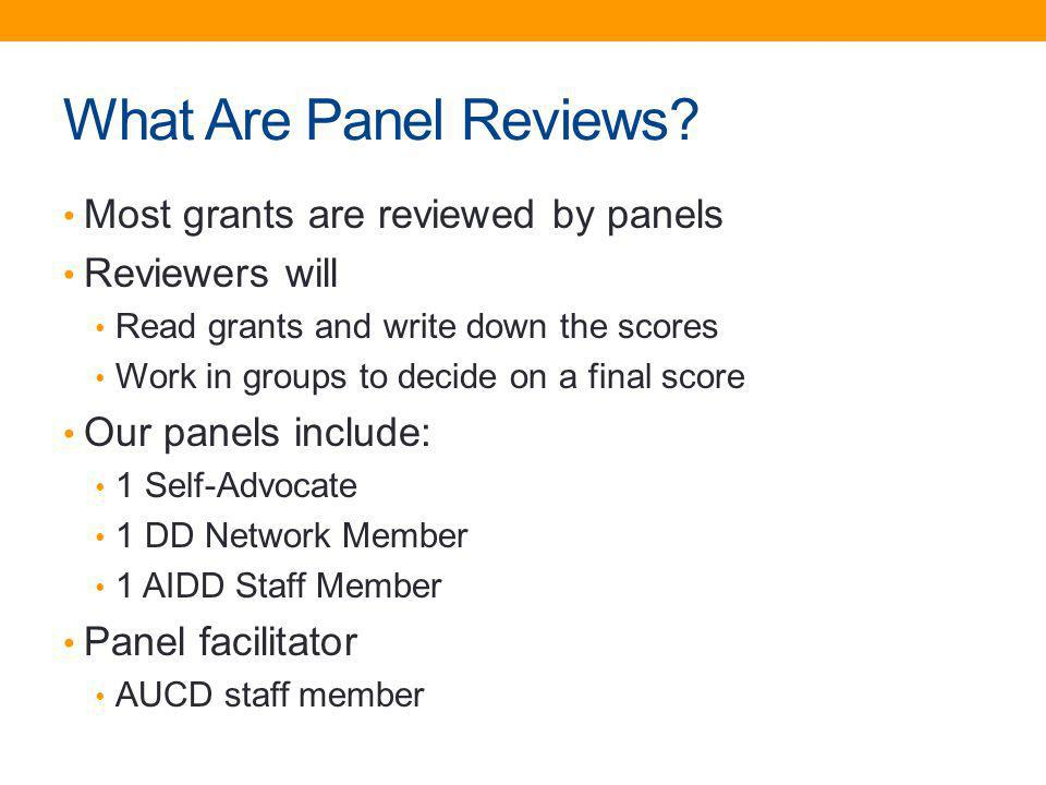 What Are Panel Reviews? Most grants are reviewed by panels Reviewers will Read grants and write down the scores Work in groups to decide on a final sc