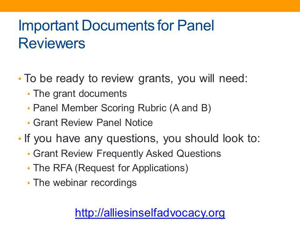 Important Documents for Panel Reviewers To be ready to review grants, you will need: The grant documents Panel Member Scoring Rubric (A and B) Grant R