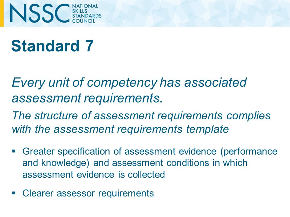 Standard 7 Every unit of competency has associated assessment requirements.