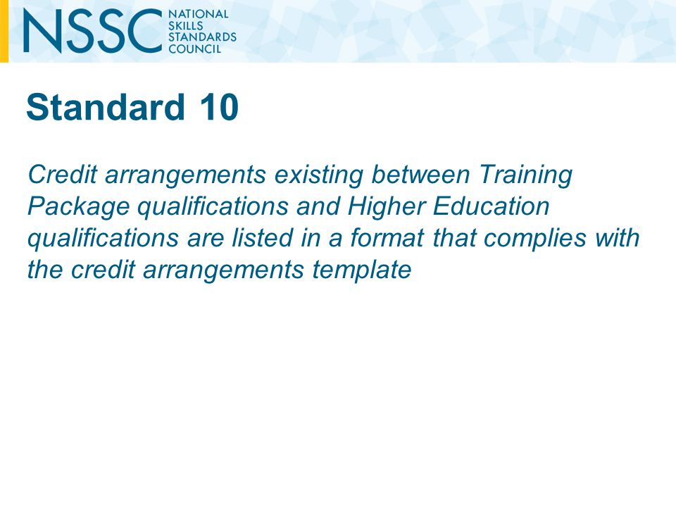 Standard 10 Credit arrangements existing between Training Package qualifications and Higher Education qualifications are listed in a format that complies with the credit arrangements template