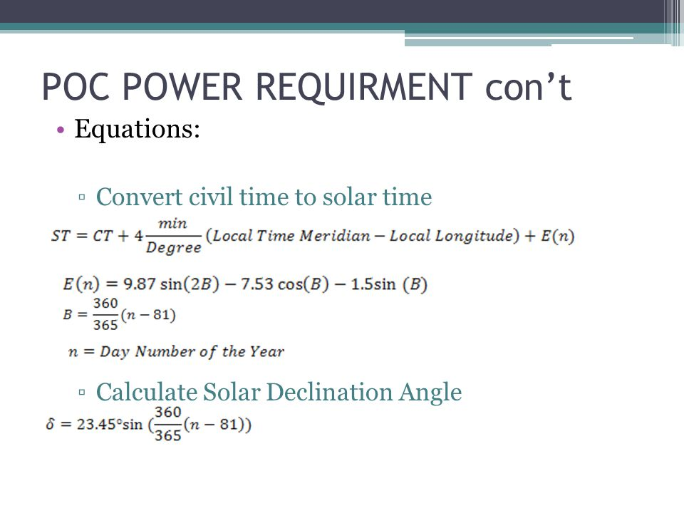 POC POWER REQUIRMENT cont Equations: Convert civil time to solar time Calculate Solar Declination Angle
