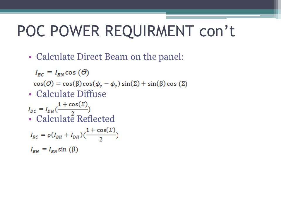 POC POWER REQUIRMENT cont Calculate Direct Beam on the panel: Calculate Diffuse Calculate Reflected