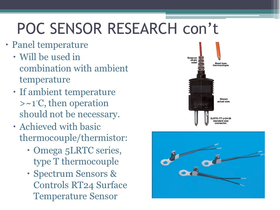 POC SENSOR RESEARCH cont Panel temperature Will be used in combination with ambient temperature If ambient temperature >~1 C, then operation should not be necessary.