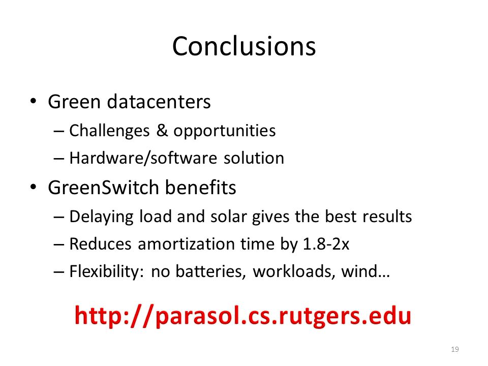 Conclusions Green datacenters – Challenges & opportunities – Hardware/software solution GreenSwitch benefits – Delaying load and solar gives the best