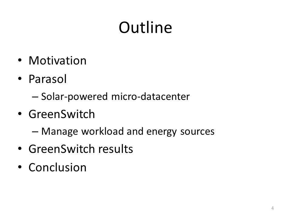Outline Motivation Parasol – Solar-powered micro-datacenter GreenSwitch – Manage workload and energy sources GreenSwitch results Conclusion 4