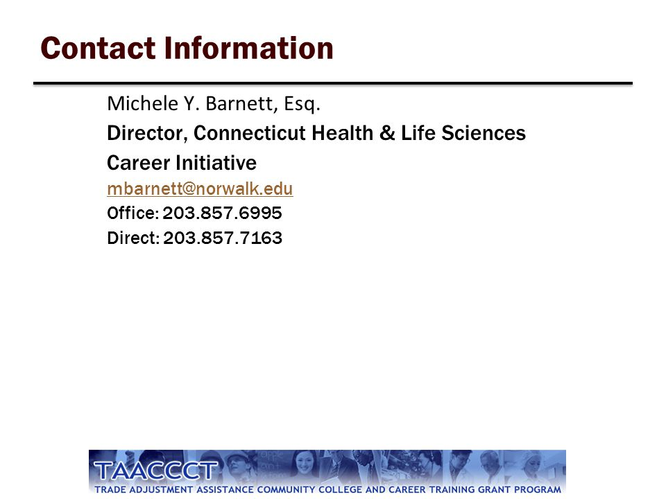 Contact Information Michele Y. Barnett, Esq. Director, Connecticut Health & Life Sciences Career Initiative mbarnett@norwalk.edu Office: 203.857.6995