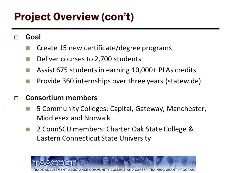 Project Overview (cont) Goal Create 15 new certificate/degree programs Deliver courses to 2,700 students Assist 675 students in earning 10,000+ PLAs c
