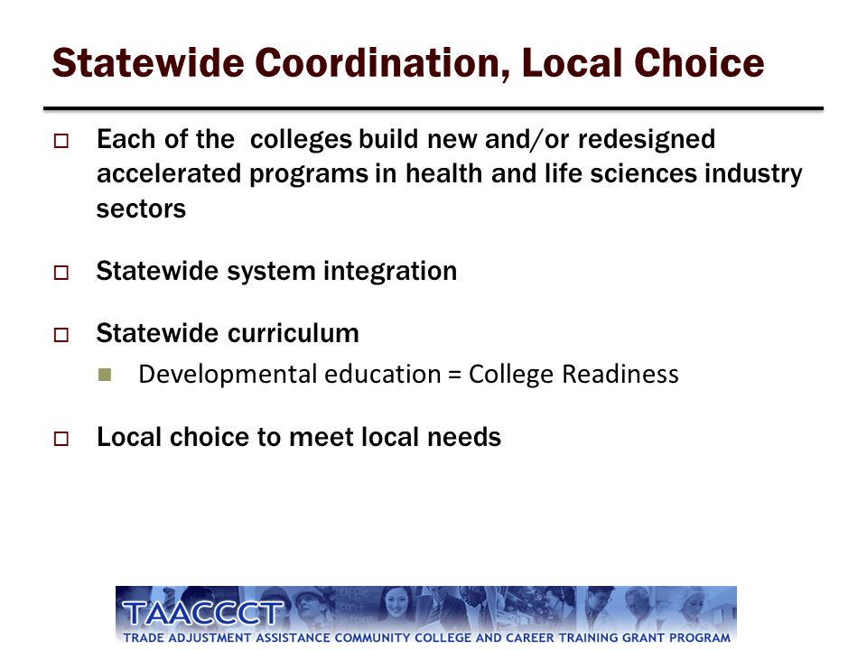 Statewide Coordination, Local Choice Each of the colleges build new and/or redesigned accelerated programs in health and life sciences industry sector