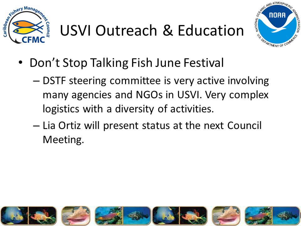 USVI Outreach & Education Dont Stop Talking Fish June Festival – DSTF steering committee is very active involving many agencies and NGOs in USVI.