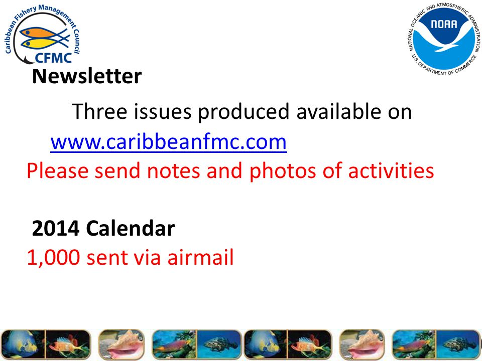 Newsletter Three issues produced available on www.caribbeanfmc.com Please send notes and photos of activities 2014 Calendar 1,000 sent via airmail www.caribbeanfmc.com