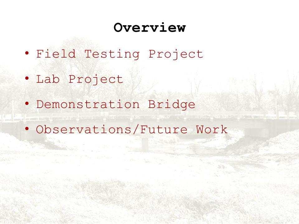 Overview Field Testing Project Lab Project Demonstration Bridge Observations/Future Work