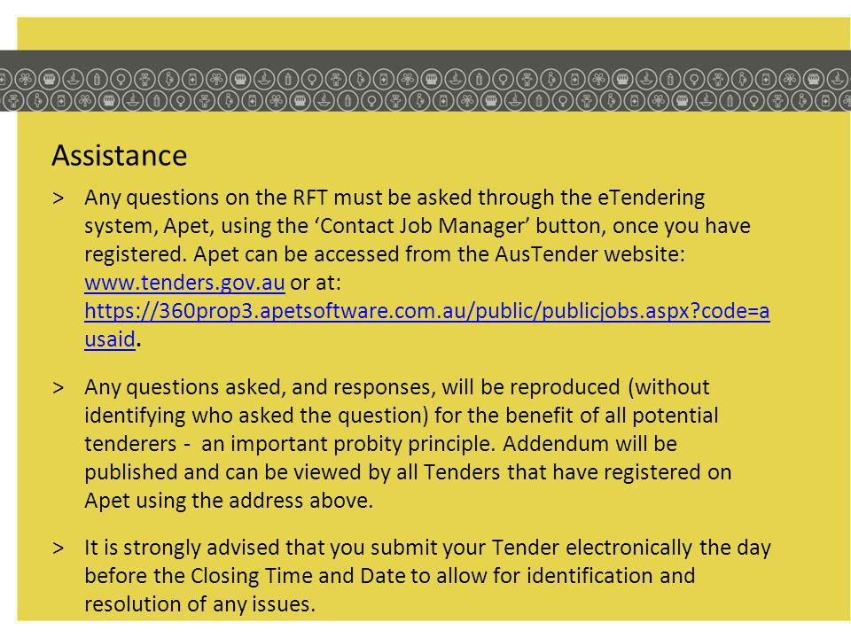 Assistance >Any questions on the RFT must be asked through the eTendering system, Apet, using the Contact Job Manager button, once you have registered.